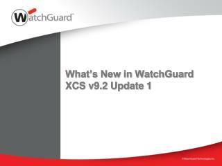 What s New in WatchGuard XCS v9.2 Update 1