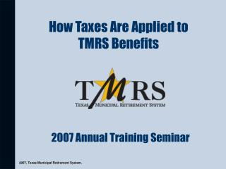 How Taxes Are Applied to  TMRS Benefits