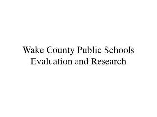 Wake County Public Schools Evaluation and Research