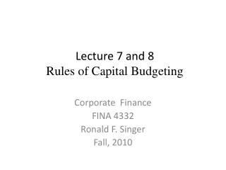 Lecture 7 and 8  Rules of Capital Budgeting