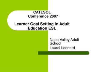 CATESOL    Conference 2007   Learner Goal Setting in Adult Education ESL
