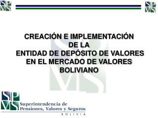 CREACI N E IMPLEMENTACI N DE LA  ENTIDAD DE DEP SITO DE VALORES EN EL MERCADO DE VALORES BOLIVIANO