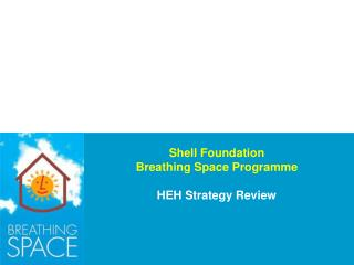 Shell Foundation Breathing Space Programme  HEH Strategy Review