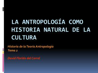 LA ANTROPOLOG A COMO HISTORIA NATURAL DE LA CULTURA