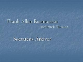 Frank Allan Rasmussen     Medicinsk Museion