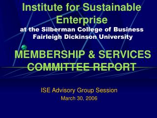 Institute for Sustainable Enterprise at the Silberman College of Business  Fairleigh Dickinson University   MEMBERSHIP
