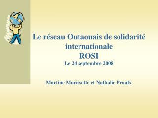 Le r seau Outaouais de solidarit  internationale ROSI Le 24 septembre 2008   Martine Morissette et Nathalie Proulx