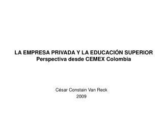 LA EMPRESA PRIVADA Y LA EDUCACI N SUPERIOR Perspectiva desde CEMEX Colombia