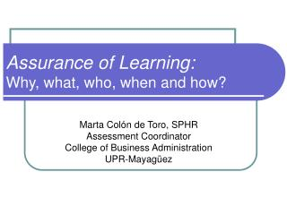 Assurance of Learning: Why, what, who, when and how