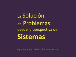 La Soluci n  de Problemas  desde la perspectiva de  Sistemas