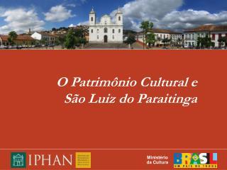 O Patrim nio Cultural e  S o Luiz do Paraitinga