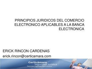 PRINCIPIOS JURIDICOS DEL COMERCIO ELECTRONICO APLICABLES A LA BANCA ELECTRONICA