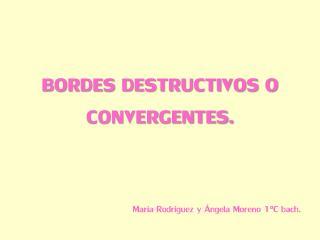 BORDES DESTRUCTIVOS O CONVERGENTES.