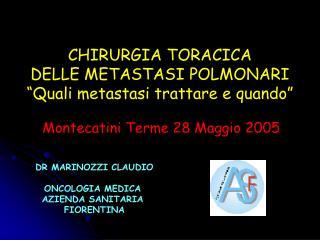CHIRURGIA TORACICA DELLE METASTASI POLMONARI  Quali metastasi trattare e quando