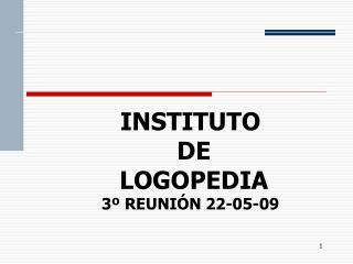 INSTITUTO  DE   LOGOPEDIA 3  REUNI N 22-05-09