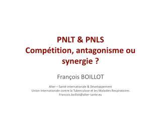 PNLT  PNLS Comp tition, antagonisme ou synergie