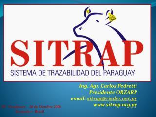 Ing. Agr. Carlos Pedretti Presidente ORZARP email: sitraprieder.py sitrap.py