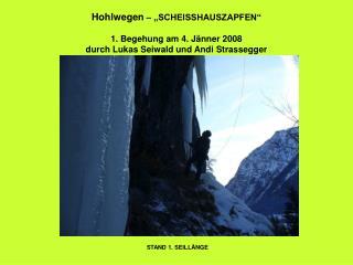 Hohlwegen    SCHEISSHAUSZAPFEN   1. Begehung am 4. J nner 2008 durch Lukas Seiwald und Andi Strassegger