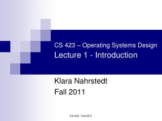 CS 423   Operating Systems Design  Lecture 1 - Introduction