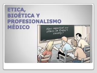 ETICA,  BIO TICA Y PROFESIONALISMO M DICO