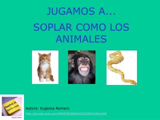 JUGAMOS A...   SOPLAR COMO LOS ANIMALES