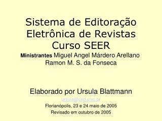 Sistema de Editora  o Eletr nica de Revistas  Curso SEER  Ministrantes Miguel Angel M rdero Arellano   Ramon M. S. da Fo