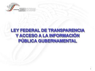 LEY FEDERAL DE TRANSPARENCIA Y ACCESO A LA INFORMACI N P BLICA GUBERNAMENTAL