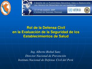 Ing. Alberto Bisbal Sanz  Director Nacional de Prevenci n Instituto Nacional de Defensa Civil del Per