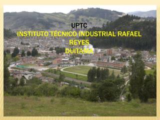 UPTC INSTITUTO T CNICO INDUSTRIAL RAFAEL REYES DUITAMA