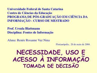 NECESSIDADE, USO E ACESSO   INFORMA  O TOMADA DE DECIS O