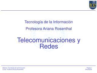 Tecnolog a de la Informaci n Profesora Ariana Rosenthal   Telecomunicaciones y  Redes