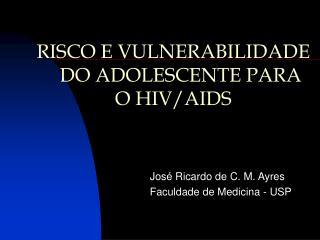 RISCO E VULNERABILIDADE          DO ADOLESCENTE PARA O HIV