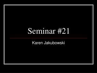 Seminar 21