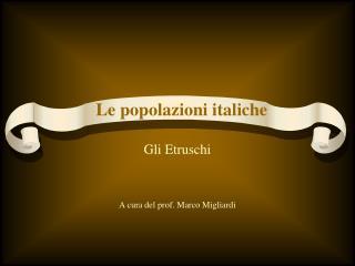 Gli Etruschi   A cura del prof. Marco Migliardi