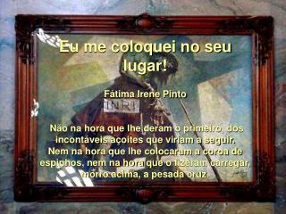 F tima Irene Pinto    N o na hora que lhe deram o primeiro, dos incont veis a oites que viriam a seguir. Nem na hora que