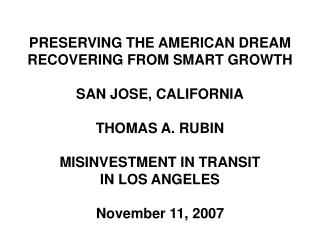 PRESERVING THE AMERICAN DREAM RECOVERING FROM SMART GROWTH  SAN JOSE, CALIFORNIA  THOMAS A. RUBIN  MISINVESTMENT IN TRAN