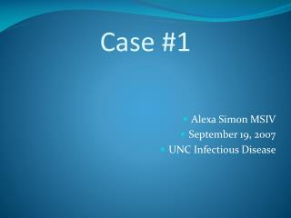 Alexa Simon MSIV September 19, 2007 UNC Infectious Disease