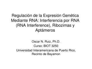 Regulaci n de la Expresi n Gen tica Mediante RNA: Interferencia por RNA RNA Interference, Ribozimas y Apt meros