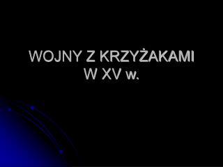 WOJNY Z KRZYZAKAMI  W XV w.