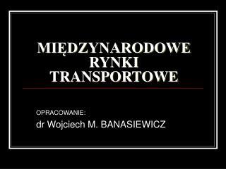 MIEDZYNARODOWE RYNKI TRANSPORTOWE