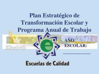 Plan Estrat gico de Transformaci n Escolar y Programa Anual de Trabajo