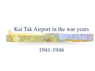 Kai Tak Airport in the war years   1941-1946