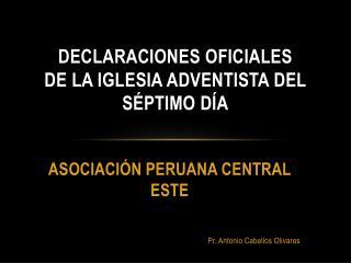 DECLARACIONES OFICIALES De la Iglesia Adventista del S ptimo D a