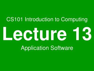 CS101 Introduction to Computing Lecture 13 Application Software