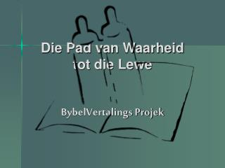 Die Pad van Waarheid  tot die Lewe   BybelVertalings Projek