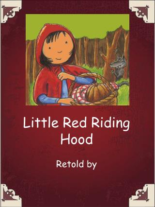 Little Red Riding Hood  Retold by