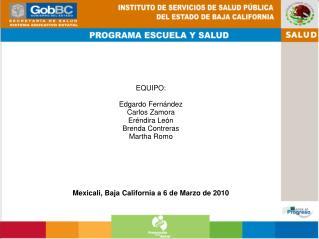 EQUIPO:  Edgardo Fern ndez Carlos Zamora Er ndira Le n Brenda Contreras Martha Romo       Mexicali, Baja California a 6