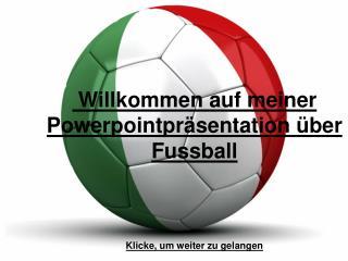 Willkommen auf meiner Powerpointpr sentation  ber Fussball     Klicke, um weiter zu gelangen