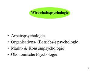 Arbeitspsychologie Organisations- Betriebs- psychologie Markt-  Konsumpsychologie  konomische Psychologie