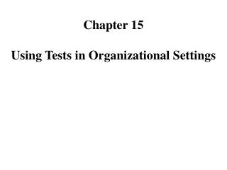 Chapter 15  Using Tests in Organizational Settings